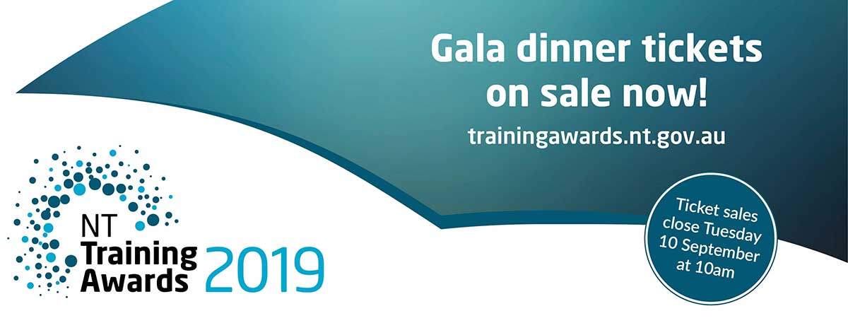 NT Training Awards 2019, get tickets for the gala dinner, trainingawards.nt.gov.au or phone 8935 7751