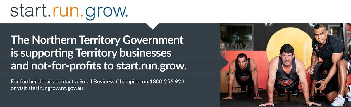 The Northern Territory Government is supporting Territory businesses and not-for-profits to start.run.grow. More information startrungrow.nt.gov.au