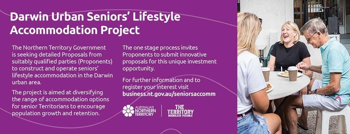 Darwin Urban Seniors' Lifestyle Accommodation Project, go to business.nt.gov.au/seniorsaccomm