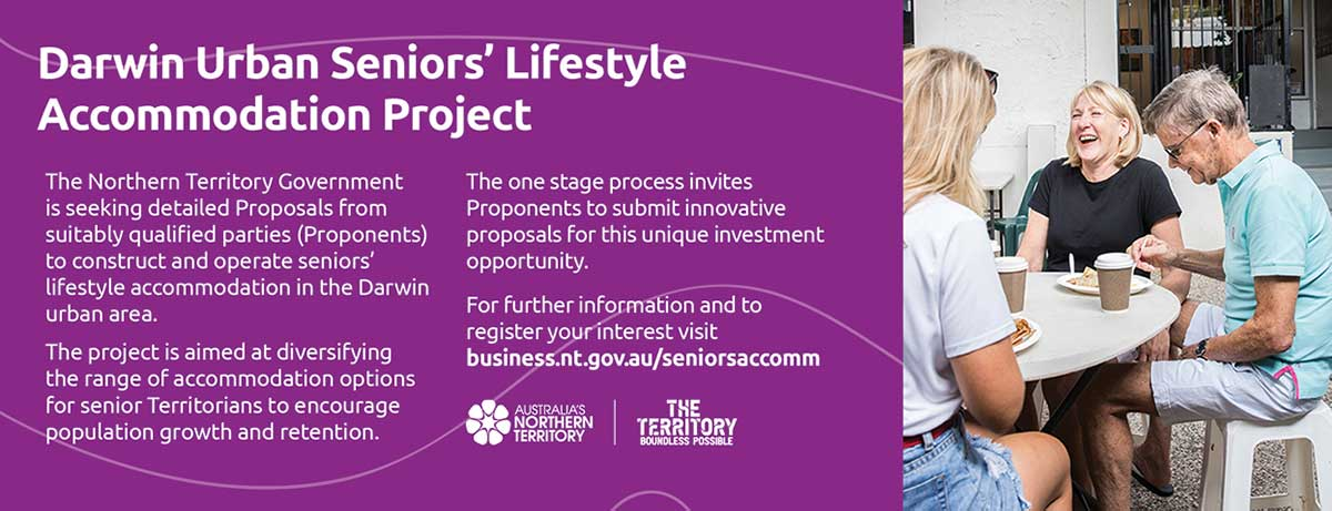 Darwin Urban Seniors' Lifestyle Accommodation project, go to business.nt.gov.au/darwinseniors