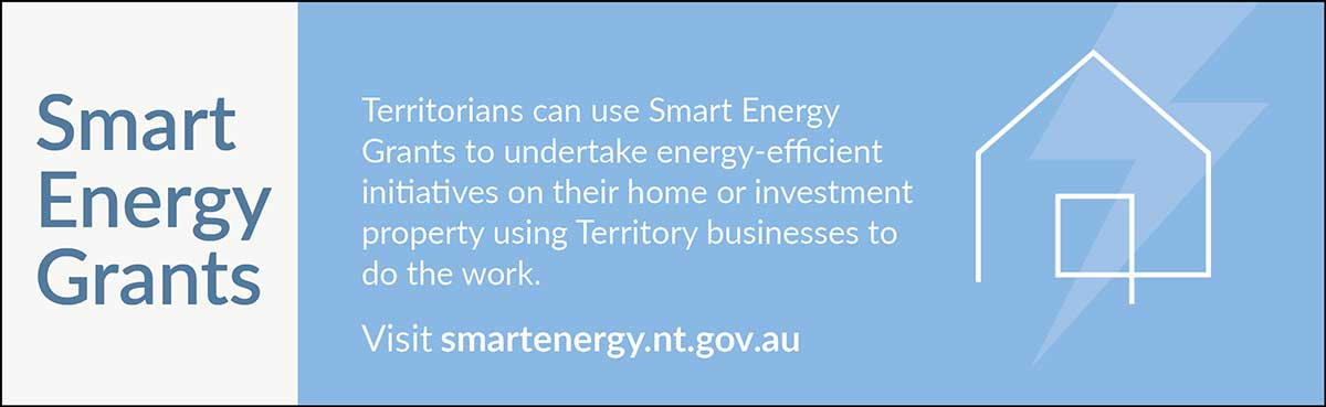 Territorians can use Smart Energy Grants to undertake energy-efficient initiatives on their home or investment property using Territory businesses to do the work, visit smartenergy.nt.gov.au